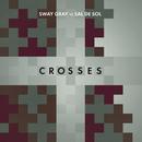 Crosses (Sway Gray Vs. Sal De Sol)/Sway Gray, Sal De Sol