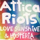 Love Sunshine & Hysteria/Attica Riots
