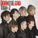 Born to Lead/Tigh-Z