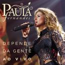 Depende Da Gente (Ao Vivo)/Paula Fernandes