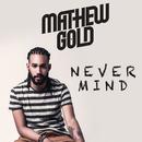 Never Mind/Mathew Gold