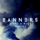 Start A Riot (Remixes)/BANNERS
