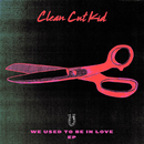 We Used To Be In Love - EP/Clean Cut Kid