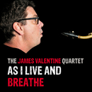 As I Live And Breathe/The James Valentine Quartet