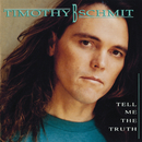 Tell Me The Truth/Timothy B. Schmit