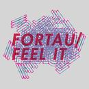 Feel It/Fortau