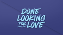 Done Looking For Love(Lyric Video) (feat. Sam Hemingway)/Rodge