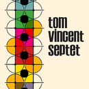 Tom Vincent Septet/Tom Vincent Septet