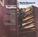I'm A Lonesome Fugitive/Merle Haggard, The Strangers