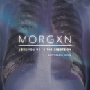 love you with the lights on (dirty radio remix)/morgxn