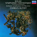 Berlioz: Symphonie fantastique/Charles Dutoit, Orchestre Symphonique de Montréal