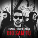 Bio Sam Tu/Frenkie, Kontra, Indigo