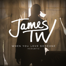 When You Love Someone (Acoustic)/James TW