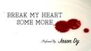 Break My Heart (Some More) (Lyric Video)/Jason Dy