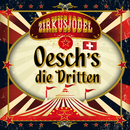 Zirkusjodel (Mundart Version)/Oesch's die Dritten