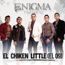 El Chiken Little (El 09)/Enigma Norteño