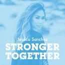 Stronger Together/Jessica Sanchez