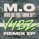 Who Do You Think Of? (VYBZ Remix EP)/M.O
