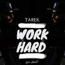 Work Hard/Tarek