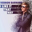 I Like It That Way/Vernon Barnard