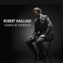 I Wanna Be Somebody/Robert Haglund