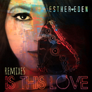 Is This Love (Remixes)/Esther Eden