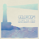 Lying To You (Satin Jackets Remix)/Goldroom