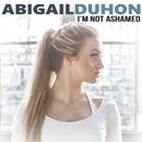 I'm Not Ashamed/Abigail Duhon