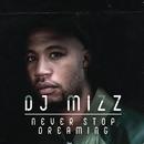Never Stop Dreaming/DJ Mizz