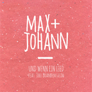 Und wenn ein Lied (feat. Joel Brandenstein)/Max + Johann