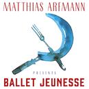 Matthias Arfmann Presents Ballet Jeunesse/Matthias Arfmann, Deutsches Filmorchester Babelsberg, Bernd Ruf, Onejiru Schindler