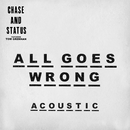 All Goes Wrong (Acoustic) (feat. Tom Grennan)/Chase & Status