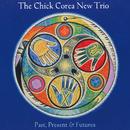 Past, Present & Futures/The Chick Corea New Trio