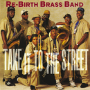 Take It To The Street/The Rebirth Brass Band