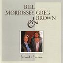 Friend Of Mine/Bill Morrissey, Greg Brown