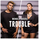 Trouble (feat. Monica Dogra)/RESH