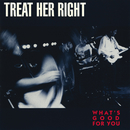 What's Good For You/Treat Her Right