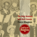 Prairie Bluegrass: Early Days Of Bluegrass/The Bray Brothers, Red Cravens