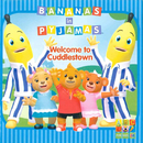 Welcome To Cuddlestown/Bananas In Pyjamas