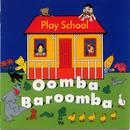 Oomba Baroomba/Play School