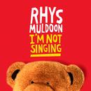 I'm Not Singing/Rhys Muldoon