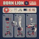 Final Words/Born Lion
