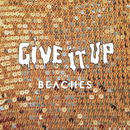 Give It Up/The Beaches