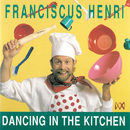 Dancing In The Kitchen/Franciscus Henri