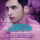 No Logré Olvidarte/Crecer Germán