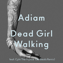 Dead Girl Walking (Ski Beatz Remix) (feat. Cyhi The Prynce)/Adiam