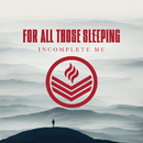 Incomplete Me/For All Those Sleeping