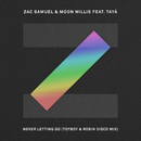 Never Letting Go (Toyboy & Robin Disco Mix) (feat. Tayá)/Zac Samuel, Moon Willis
