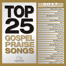 Top 25 Gospel Praise Songs 2017/Maranatha! Gospel