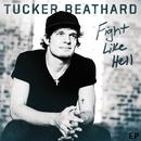 Fight Like Hell EP/Tucker Beathard
